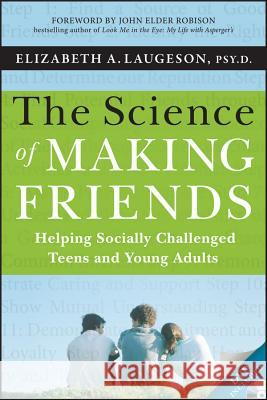 The Science of Making Friends: Helping Socially Challenged Teens and Young Adults [With DVD] Elizabeth Laugeson 9781118127216  - książka