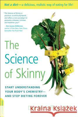 The Science of Skinny: Start Understanding Your Body's Chemistry--And Stop Dieting Forever Dee McCaffrey 9780738215570 Da Capo Lifelong Books - książka