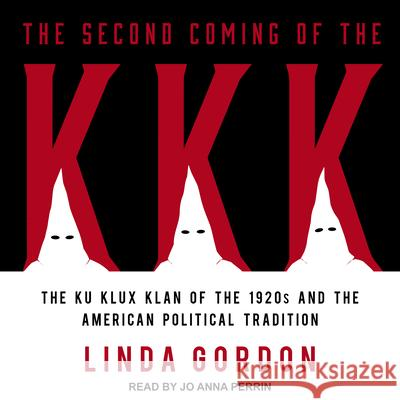 The Second Coming of the KKK: The Ku Klux Klan of the 1920s and the American Political Tradition - audiobook Linda Gordon Jo Anna Perrin 9781541410190 Tantor Audio - książka