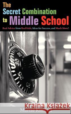 The Secret Combination to Middle School; Real Advice from Real Kids, Ideas for Success, and Much More! Marrae Kimball 9780984932214 Find Your Way Publishing, Inc. - książka