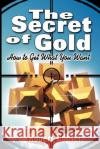 The Secret of Gold: How to Get What You Want (the Author of the Secret of the Ages) Robert Collier 9789563100099 WWW.Therichestmaninbabylon.Org