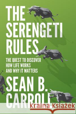 The Serengeti Rules: The Quest to Discover How Life Works and Why It Matters Carroll, Sean B. 9780691167428 John Wiley & Sons - książka