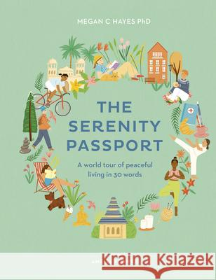 The Serenity Passport: A World Tour of Peaceful Living in 30 Words Megan C. Hayes 9781781319161 White Lion Publishing - książka