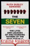 The Seven: The Lives and Legacies of the Founding Fathers of the Irish Republic Ruth Dudle 9781786070739 ONEWorld Publications