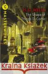 The Shape of Things to Come Wells, H. G. 9781473221659 S.F. Masterworks