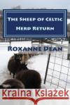 The Sheep of Celtic Herd Return: Ewe Are Still Thinking? Aren't Ewe? MS Roxanne M. Dean 9781542821872 Createspace Independent Publishing Platform
