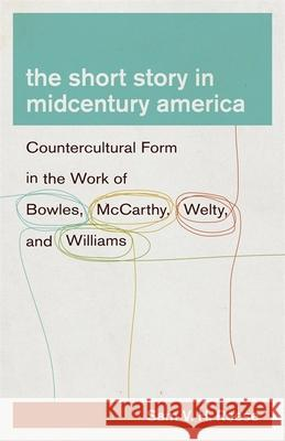 The Short Story in Midcentury America: Countercultural Form in the Work of Bowles, McCarthy, Welty, and Williams Sam V. H. Reese 9780807165768 Louisiana State University Press - książka