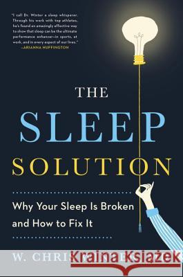 The Sleep Solution: Why Your Sleep Is Broken and How to Fix It W. Chris Winter 9780399583605 New American Library - książka