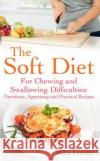 The Soft Diet: For Chewing and Swallowing Difficulties