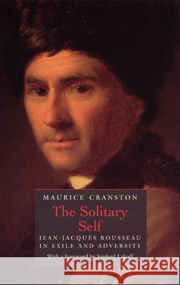 The Solitary Self: Jean-Jacques Rousseau in Exile and Adversity Maurice Cranston 9780226118666 University of Chicago Press - książka