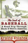 The Soul of Baseball: A Road Trip Through Buck ONeils America