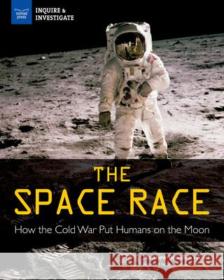 The Space Race: How the Cold War Put Humans on the Moon Matthew Brenden Wood Samuel Carbaugh 9781619306639 Nomad Press (VT) - książka