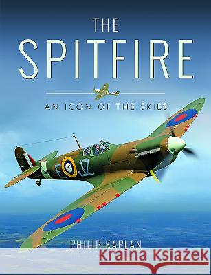 The Spitfire: An Icon of the Skies Philip Kaplan 9781473898523 Pen & Sword Books - książka