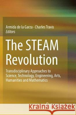 The Steam Revolution: Transdisciplinary Approaches to Science, Technology, Engineering, Arts, Humanities and Mathematics Armida D Charles Travis 9783030078676 Springer - książka