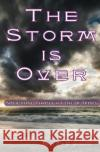 The Storm Is Over: Navigating Through a Life of Trials Gerishon K. Njoroge Win W. Groseclose 9781544979847 Createspace Independent Publishing Platform