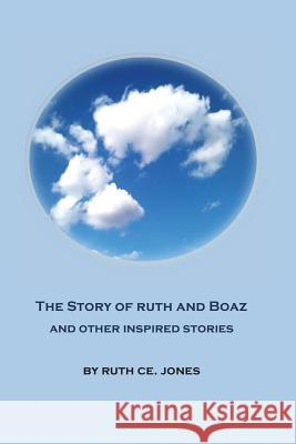 The Story of Ruth and Boaz and Other Inspired Stories Ruth Ce Jones 9781545593783 Createspace Independent Publishing Platform - książka
