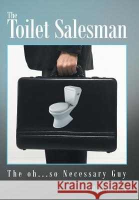 The Toilet Salesman: The Oh...So Necessary Guy Mike Gilmore 9781491866948 Authorhouse - książka