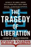 The Tragedy of Liberation: A History of the Chinese Revolution 1945-1957 Frank Dikotter   9781408886359 Bloomsbury Publishing PLC