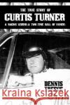 The True Story of Curtis Turner: A Racing Legend (a Two-Time Hall of Famer) Dennis Treece 9781480925410 Dorrance Publishing Co.