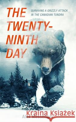 The Twenty-Ninth Day: Surviving a Grizzly Attack in the Canadian Tundra Alex Messenger 9781982583330 Blackstone Publishing - książka