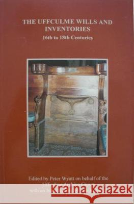 The Uffculme Wills and Inventories, 16th to 18th Centuries  9780901853400 Devon & Cornwall Record Society - książka