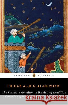 The Ultimate Ambition in the Arts of Erudition: A Compendium of Knowledge from the Classical Islamic World Aohmad Ibn Abd Al-Wah Nuwayrai Shihab Al Al-Nuwayri Elias Muhanna 9780143107484 Penguin Books - książka
