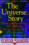 The Universe Story: From the Primordial Flaring Forth to the Ecozoic Era--A Celebration of the Unfol Brian Swimme Thomas Berry 9780062508355 HarperOne
