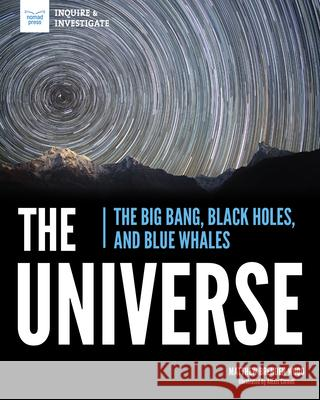 The Universe: The Big Bang, Black Holes, and Blue Whales Matthew Brende Alexis Cornell 9781619309296 Nomad Press (VT) - książka