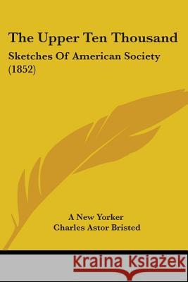 The Upper Ten Thousand: Sketches of American Society (1852) A New Yorker 9781437343991  - książka