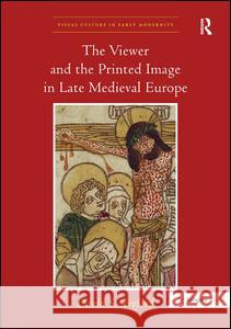 The Viewer and the Printed Image in Late Medieval Europe  9780754667629  - książka