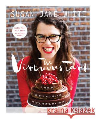The Virtuous Tart: Sinful But Saintly Recipes for Sweets, Treats, and Snacks Susan Jane White 9781611804058 Roost Books - książka