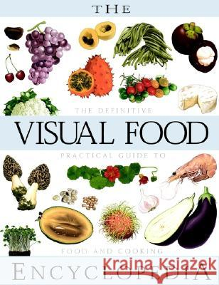 The Visual Food Encyclopedia: The Definitive Practical Guide to Food and Cooking Frommer's                                Franç OIS Fortin Serge D'Amico 9780028610061 John Wiley & Sons - książka