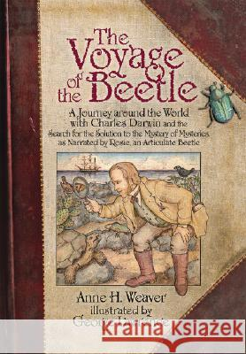 The Voyage of the Beetle : A Journey Around the World with Charles Darwin and the Search for the Solution to the Mystery of Mysteries, as Narrated by Rosie, an Articulate Beetle Anne H. Weaver George Lawrence 9780826343048 University of New Mexico Press - książka