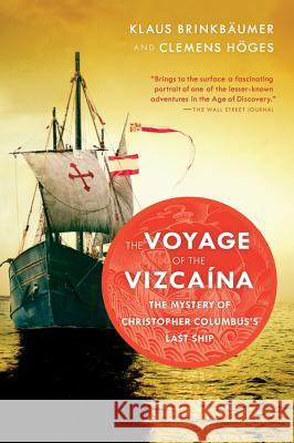 The Voyage of the Vizcaina: The Mystery of Christopher Columbus's Last Ship Klaus Brinkbaumer Clemens Hoges Annette Streck 9780156031585 Harvest Books - książka