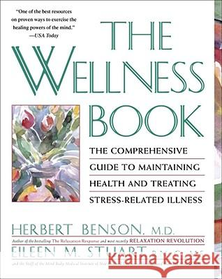 The Wellness Book: The Comprehensive Guide to Maintaining Health and Treating Stress-Related Illness Herbert Benson New England Deaconess Hospital & Harvard Eileen M. Stuart 9780671797508 Scribner Book Company - książka