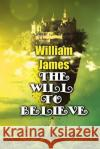 The Will to Believe William James 9781974325573 Createspace Independent Publishing Platform