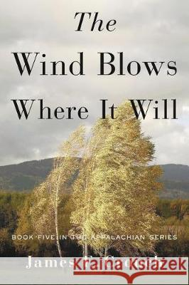The Wind Blows Where It Will James E. Crouch 9780996818469 James E. Crouch - książka