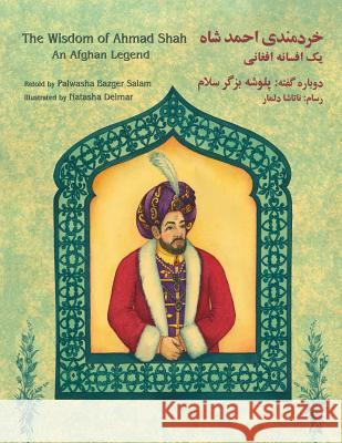 The Wisdom of Ahmad Shah: An Afghan Legend: English-Dari Edition Palwasha Bazge Natasha Delmar 9781946270191 Hoopoe Books - książka