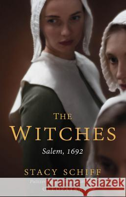 The Witches: Salem, 1692 Stacy Schiff 9780316200608 Little Brown and Company - książka