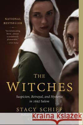 The Witches: Suspicion, Betrayal, and Hysteria in 1692 Salem Stacy Schiff 9780316200592 Back Bay Books - książka