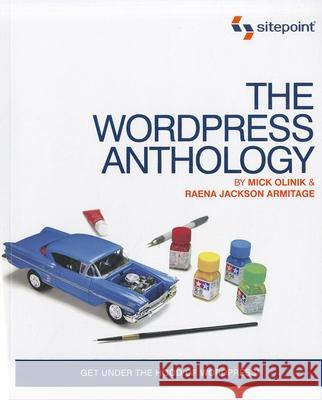 The Wordpress Anthology: Get Under the Hood of Wordpress! Olinik, Mick; Armitage, Raena Jackson 9780987153005 SITEPOINT - książka