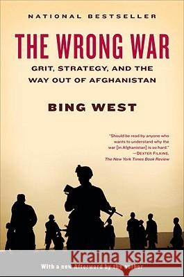 The Wrong War: Grit, Strategy, and the Way Out of Afghanistan Bing West 9780812980905 Random House Trade - książka