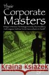 Their Corporate Masters: 10 Ways to Reverse the Damage Done by This Presidency and Congress and How to Get America Back on Track!!! Jon C. Weninger 9781432717759 Outskirts Press