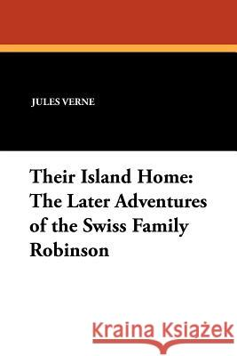 Their Island Home: The Later Adventures of the Swiss Family Robinson  9781434426918  - książka