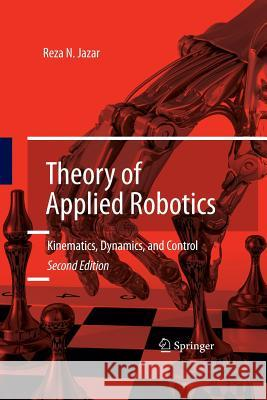 Theory of Applied Robotics: Kinematics, Dynamics, and Control Reza N Jazar   9781489977601 Springer - książka