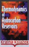 Thermodynamics of Hydrocarbon Reservoirs Abbas Firoozabadi 9780070220713 McGraw-Hill Professional Publishing