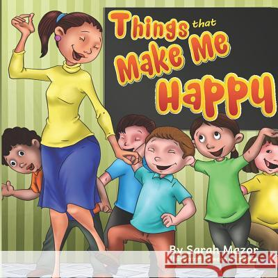 Things That Make Me Happy: Kids Picture Book Story about Feelings Sarah Mazor Btween Animation 9781497550063 Createspace - książka