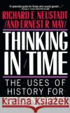 Thinking in Time: The Uses of History for Decision Makers Richard E. Neustradt Richard E. Neustadt Ernest R. May 9780029227916 Free Press