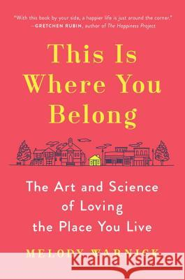 This Is Where You Belong: The Art and Science of Loving the Place You Live Melody Warnick 9780525429128 Viking - książka