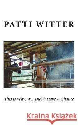 This Is Why, We Didn't Have a Chance Patti Witter 9781721149506 Createspace Independent Publishing Platform - książka